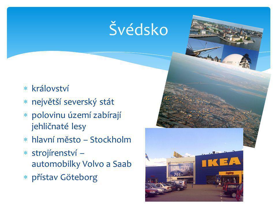 Švédsko  království  největší severský stát  polovinu území zabírají jehličnaté lesy  hlavní město – Stockholm  strojírenství – automobilky Volvo