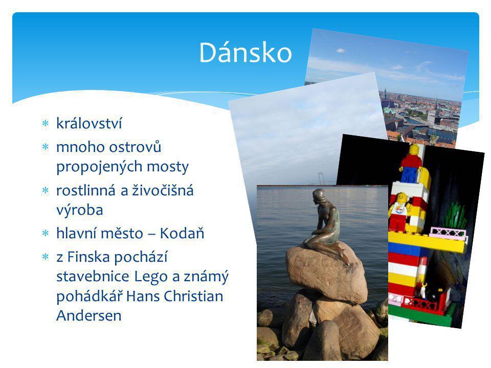 Dánsko  království  mnoho ostrovů propojených mosty  rostlinná a živočišná výroba  hlavní město – Kodaň  z Finska pochází stavebnice Lego a známý