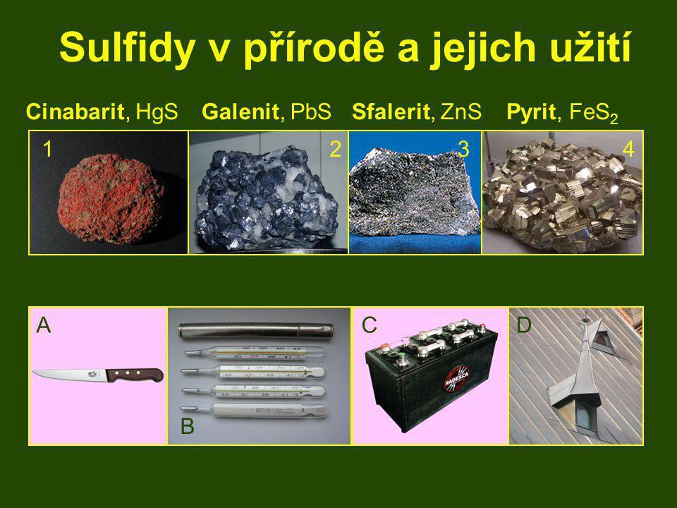 Sulfidy v přírodě a jejich užití Pyrit, FeS 2 Sfalerit, ZnSCinabarit, HgSGalenit, PbS 1234 A B DC