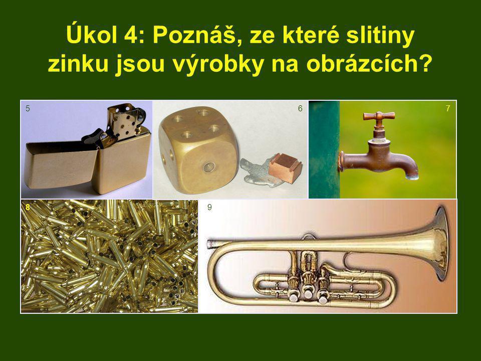 Úkol 4: Poznáš, ze které slitiny zinku jsou výrobky na obrázcích? Zn + Cu 567 89