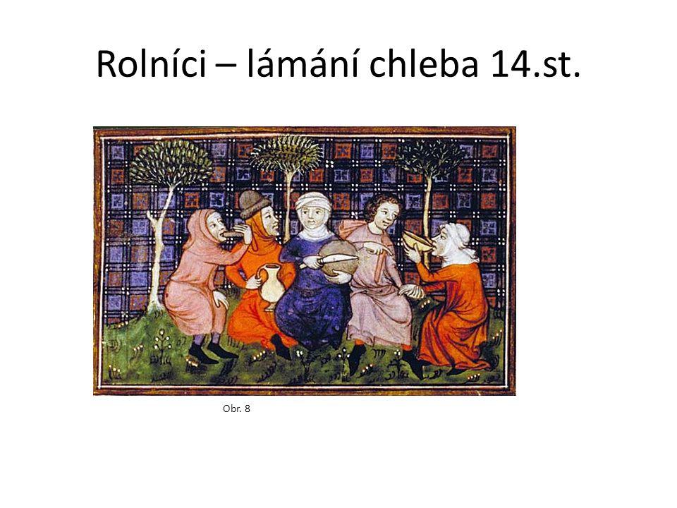 Rolníci – lámání chleba 14.st. Obr. 8