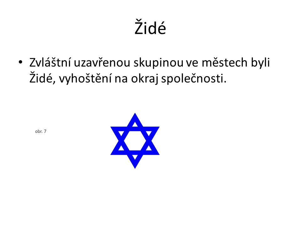 Židé Zvláštní uzavřenou skupinou ve městech byli Židé, vyhoštění na okraj společnosti. obr. 7