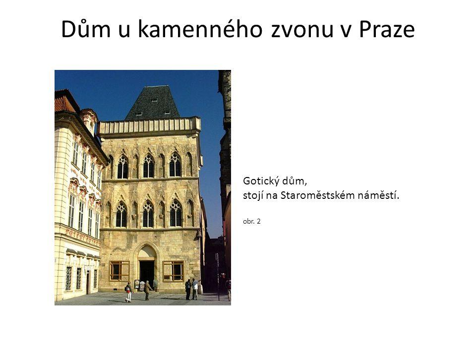 Dům u kamenného zvonu v Praze Gotický dům, stojí na Staroměstském náměstí. obr. 2