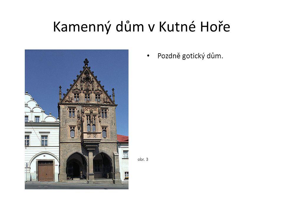 Kamenný dům v Kutné Hoře Pozdně gotický dům. obr. 3