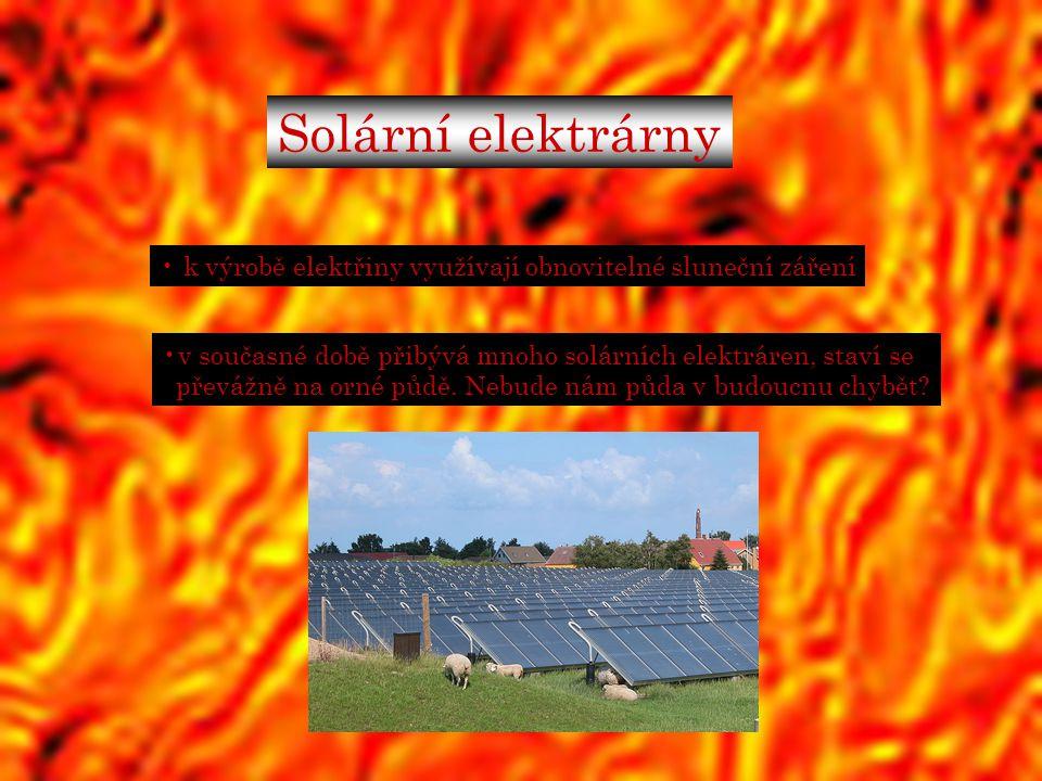 Solární elektrárny k výrobě elektřiny využívají obnovitelné sluneční záření v současné době přibývá mnoho solárních elektráren, staví se převážně na o
