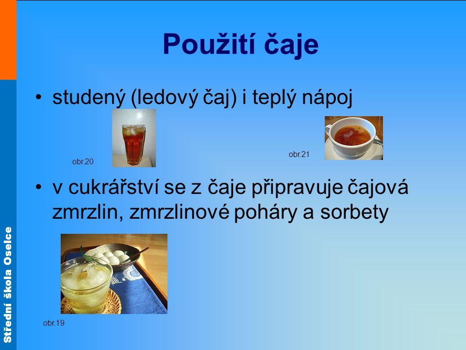 Střední škola Oselce Použití čaje studený (ledový čaj) i teplý nápoj v cukrářství se z čaje připravuje čajová zmrzlin, zmrzlinové poháry a sorbety obr.19 obr.20 obr.21
