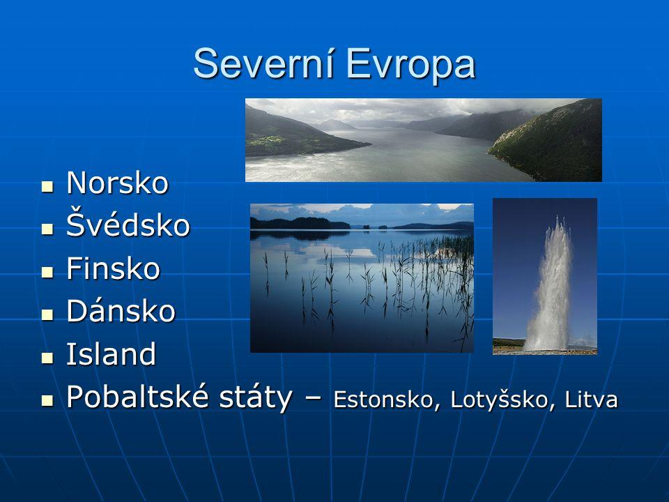 Severní Evropa Norsko Norsko Švédsko Švédsko Finsko Finsko Dánsko Dánsko Island Island Pobaltské státy – Estonsko, Lotyšsko, Litva Pobaltské státy – Estonsko, Lotyšsko, Litva