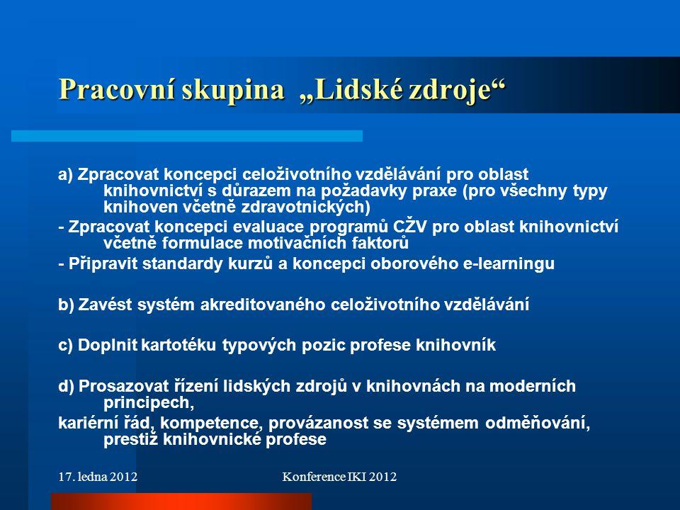 """17. ledna 2012Konference IKI 2012 Pracovní skupina """"Lidské zdroje"""" a) Zpracovat koncepci celoživotního vzdělávání pro oblast knihovnictví s důrazem na"""