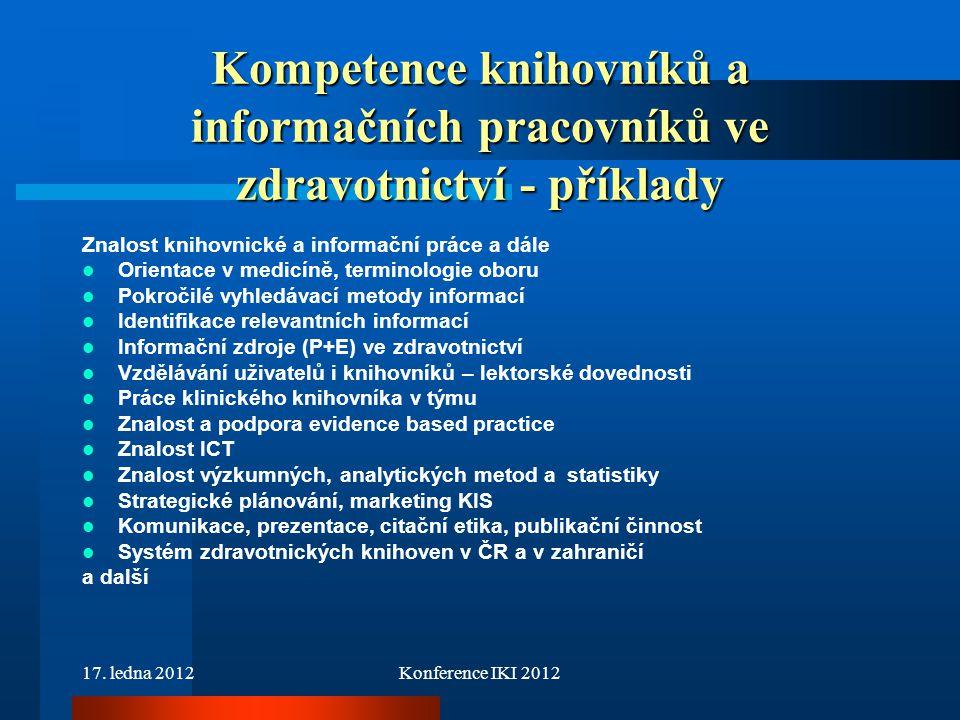 17. ledna 2012Konference IKI 2012 Kompetence knihovníků a informačních pracovníků ve zdravotnictví - příklady Znalost knihovnické a informační práce a