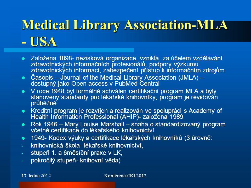 17. ledna 2012Konference IKI 2012 Medical Library Association-MLA - USA Založena 1898- nezisková organizace, vznikla za účelem vzdělávání zdravotnický