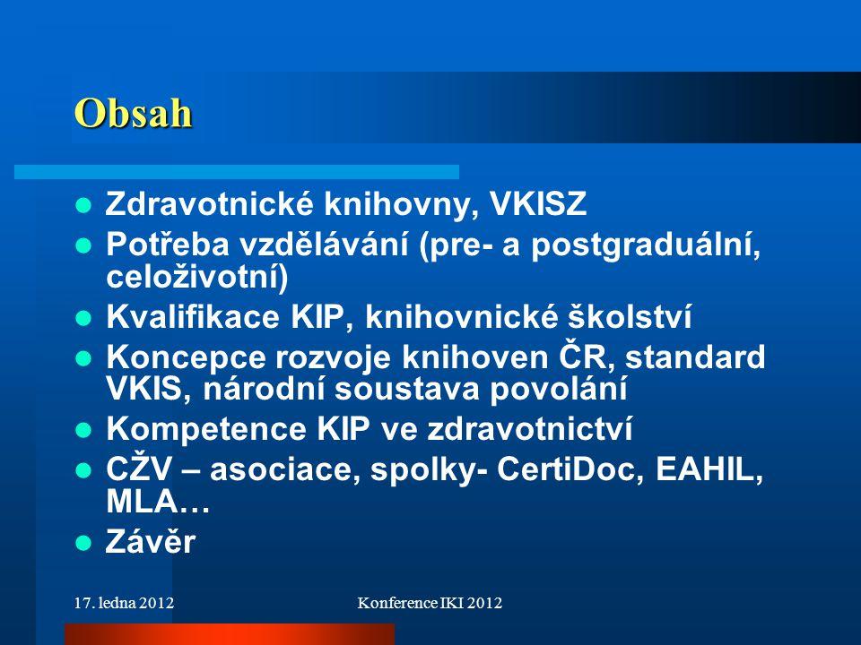 17. ledna 2012Konference IKI 2012 Obsah Zdravotnické knihovny, VKISZ Potřeba vzdělávání (pre- a postgraduální, celoživotní) Kvalifikace KIP, knihovnic
