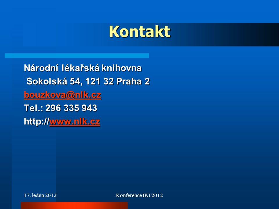17. ledna 2012Konference IKI 2012 Kontakt Národní lékařská knihovna Sokolská 54, 121 32 Praha 2 Sokolská 54, 121 32 Praha 2 bouzkova@nlk.cz Tel.: 296
