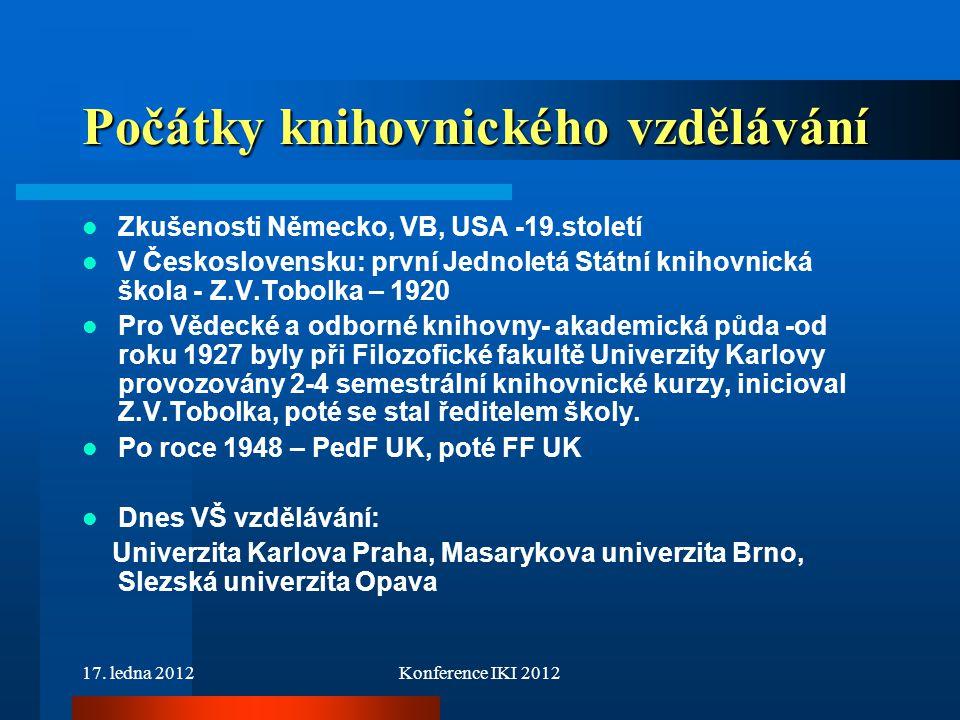 17. ledna 2012Konference IKI 2012 Počátky knihovnického vzdělávání Zkušenosti Německo, VB, USA -19.století V Československu: první Jednoletá Státní kn