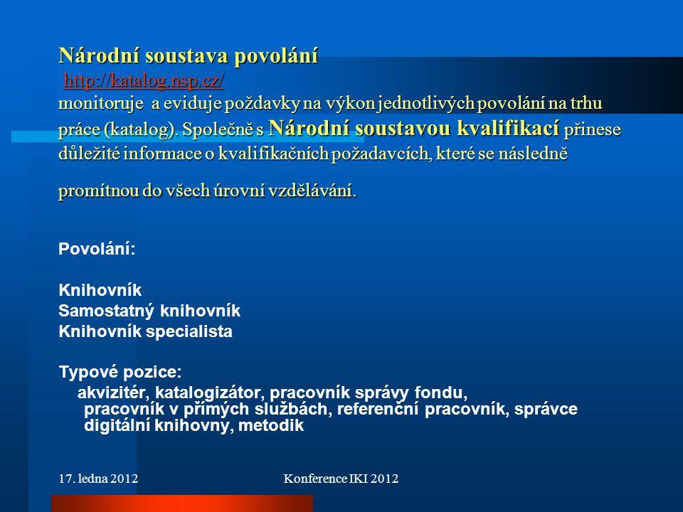 17. ledna 2012Konference IKI 2012 Národní soustava povolání http://katalog.nsp.cz/ monitoruje a eviduje poždavky na výkon jednotlivých povolání na trh