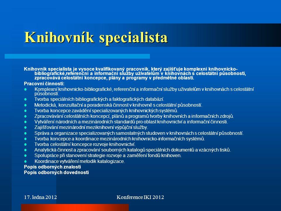 17. ledna 2012Konference IKI 2012 Knihovník specialista Knihovník specialista je vysoce kvalifikovaný pracovník, který zajišťuje komplexní knihovnicko