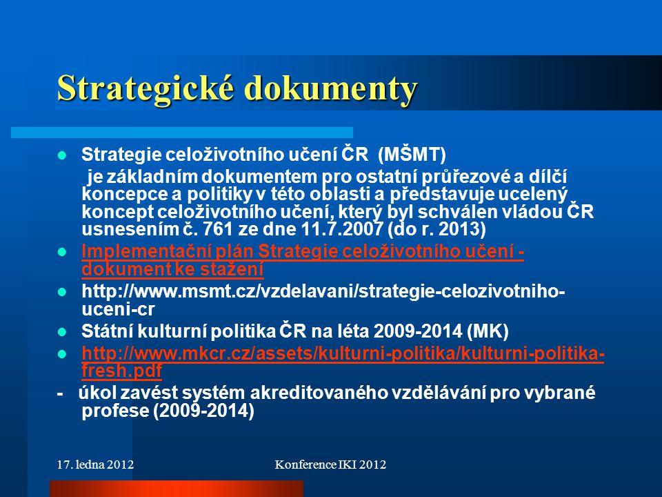 17. ledna 2012Konference IKI 2012 Strategické dokumenty Strategie celoživotního učení ČR (MŠMT) je základním dokumentem pro ostatní průřezové a dílčí