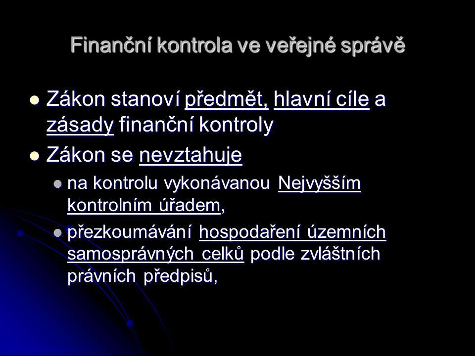 Finanční kontrola ve veřejné správě Zákon stanoví předmět, hlavní cíle a zásady finanční kontroly Zákon stanoví předmět, hlavní cíle a zásady finanční