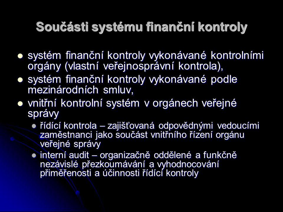 Součásti systému finanční kontroly systém finanční kontroly vykonávané kontrolními orgány (vlastní veřejnosprávní kontrola), systém finanční kontroly