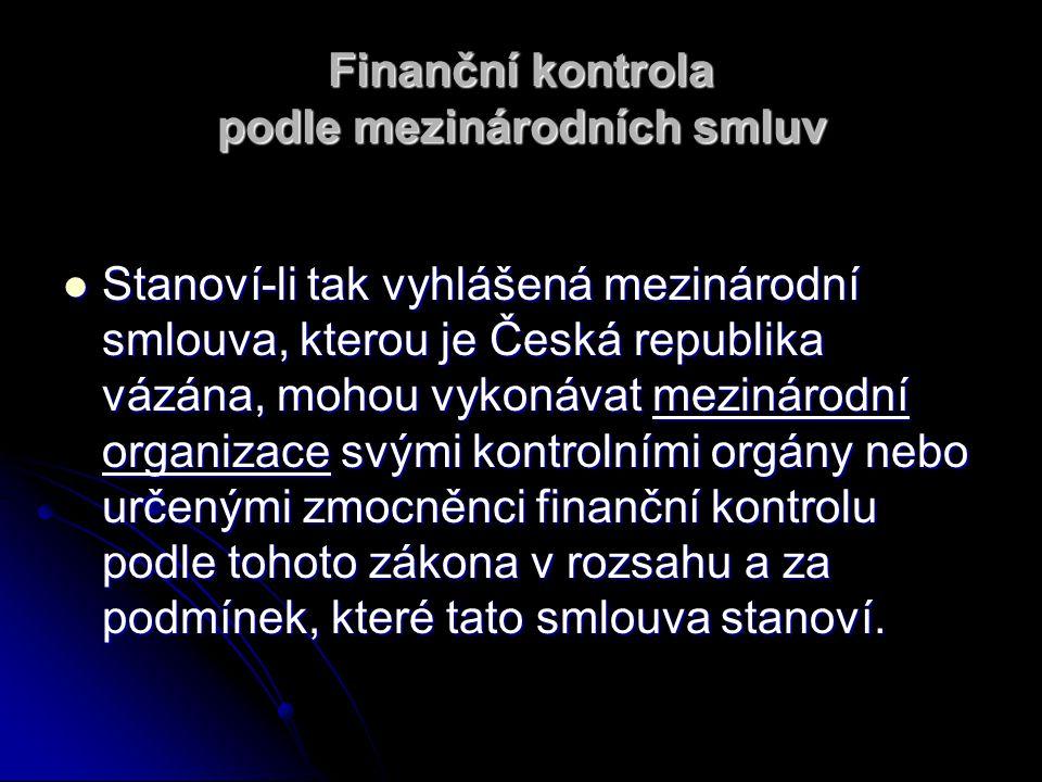 Finanční kontrola podle mezinárodních smluv Stanoví-li tak vyhlášená mezinárodní smlouva, kterou je Česká republika vázána, mohou vykonávat mezinárodn