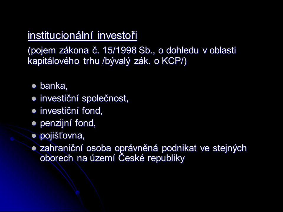 institucionální investoři (pojem zákona č. 15/1998 Sb., o dohledu v oblasti kapitálového trhu /bývalý zák. o KCP/) banka, banka, investiční společnost