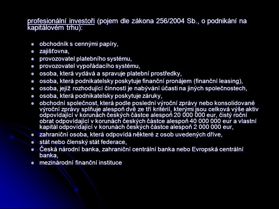 profesionální investoři (pojem dle zákona 256/2004 Sb., o podnikání na kapitálovém trhu): obchodník s cennými papíry, obchodník s cennými papíry, zaji