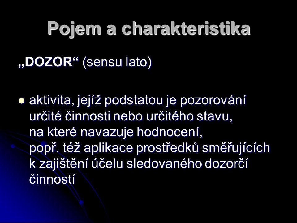 """Pojem a charakteristika """"DOZOR"""" (sensu lato) aktivita, jejíž podstatou je pozorování určité činnosti nebo určitého stavu, na které navazuje hodnocení,"""