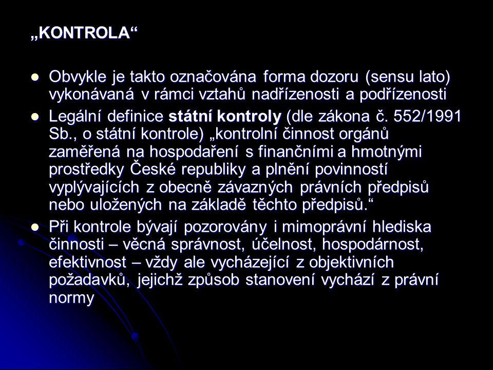 """""""KONTROLA"""" Obvykle je takto označována forma dozoru (sensu lato) vykonávaná v rámci vztahů nadřízenosti a podřízenosti Obvykle je takto označována for"""