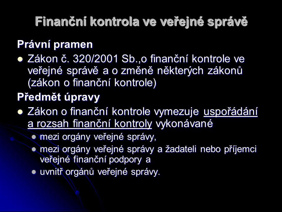 Finanční kontrola ve veřejné správě Právní pramen Zákon č. 320/2001 Sb.,o finanční kontrole ve veřejné správě a o změně některých zákonů (zákon o fina