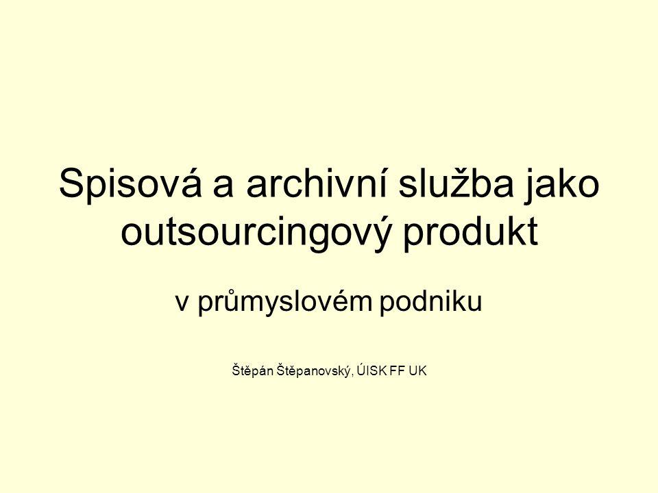Spisová a archivní služba jako outsourcingový produkt v průmyslovém podniku Štěpán Štěpanovský, ÚISK FF UK