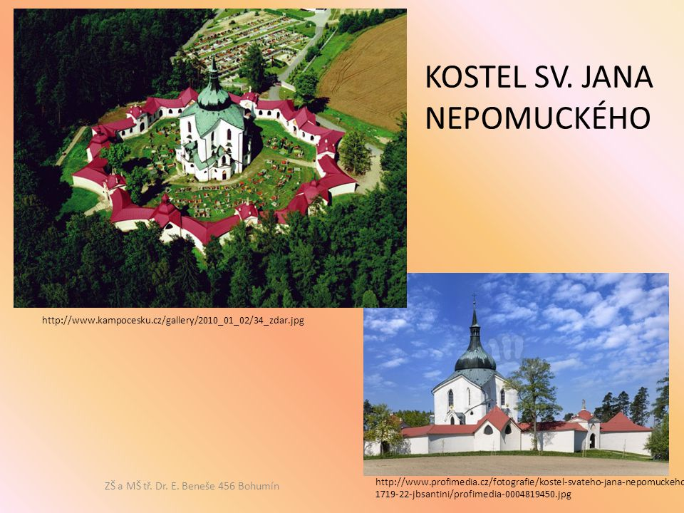 http://www.profimedia.cz/fotografie/kostel-svateho-jana-nepomuckeho- 1719-22-jbsantini/profimedia-0004819450.jpg http://www.kampocesku.cz/gallery/2010