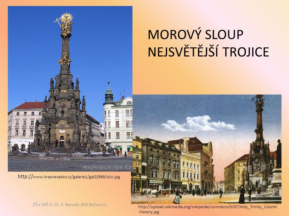 http:// www.krasnecesko.cz/galerie1/gal22589/o1v.jpg http://upload.wikimedia.org/wikipedia/commons/0/07/Holy_Trinity_Column -history.jpg MOROVÝ SLOUP