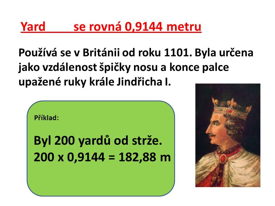 Yard se rovná 0,9144 metru Používá se v Británii od roku 1101.