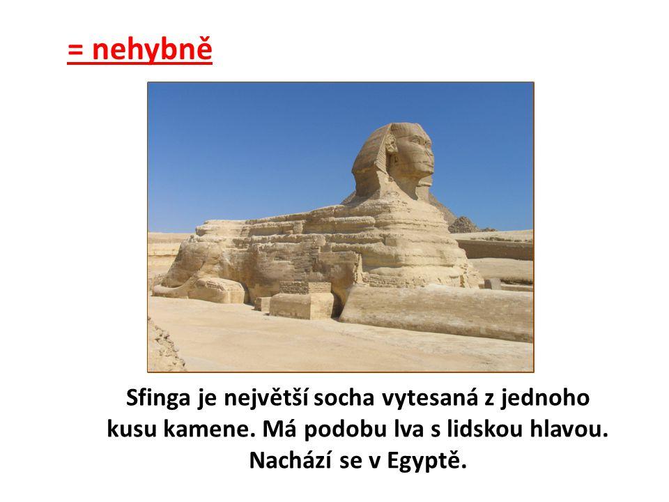 = nehybně Sfinga je největší socha vytesaná z jednoho kusu kamene.
