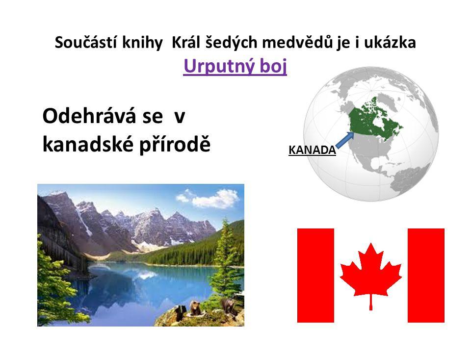 Součástí knihy Král šedých medvědů je i ukázka Urputný boj Odehrává se v kanadské přírodě KANADA