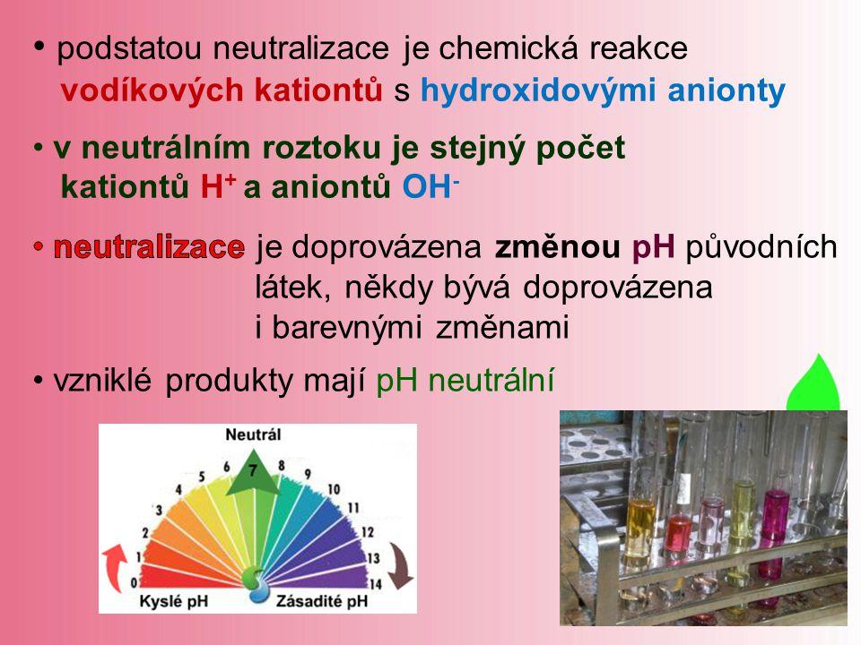 podstatou neutralizace je chemická reakce vodíkových kationtů s hydroxidovými anionty v neutrálním roztoku je stejný počet kationtů H + a aniontů OH -