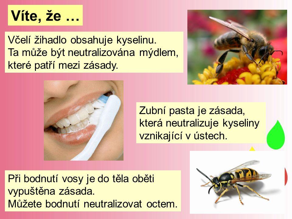 Víte, že … Včelí žihadlo obsahuje kyselinu. Ta může být neutralizována mýdlem, které patří mezi zásady. Zubní pasta je zásada, která neutralizuje kyse