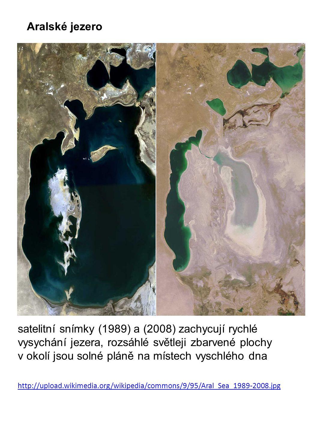 http://upload.wikimedia.org/wikipedia/commons/9/95/Aral_Sea_1989-2008.jpg satelitní snímky (1989) a (2008) zachycují rychlé vysychání jezera, rozsáhlé