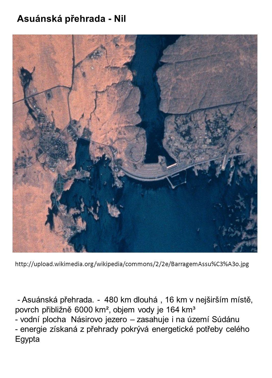 - Asuánská přehrada. - 480 km dlouhá, 16 km v nejširším místě, povrch přibližně 6000 km², objem vody je 164 km³ - vodní plocha Násirovo jezero – zasah