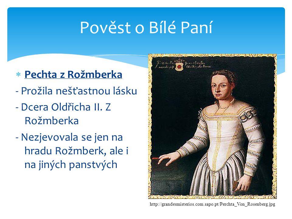 Pověst o Bílé Paní  Pechta z Rožmberka - Prožila nešťastnou lásku - Dcera Oldřicha II.