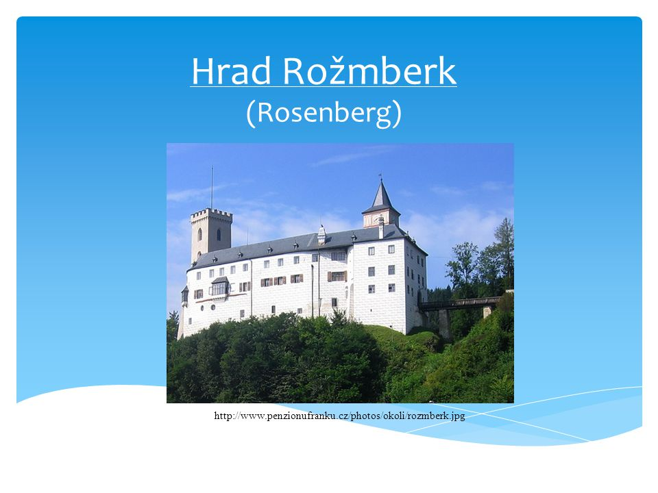 Hrad Rožmberk (Rosenberg) http://www.penzionufranku.cz/photos/okoli/rozmberk.jpg