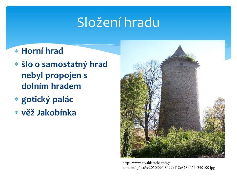 Složení hradu  Horní hrad  šlo o samostatný hrad nebyl propojen s dolním hradem  gotický palác  věž Jakobínka http://www.zivahistorie.eu/wp- content/uploads/2010/09/48577a118c3134264e340100.jpg