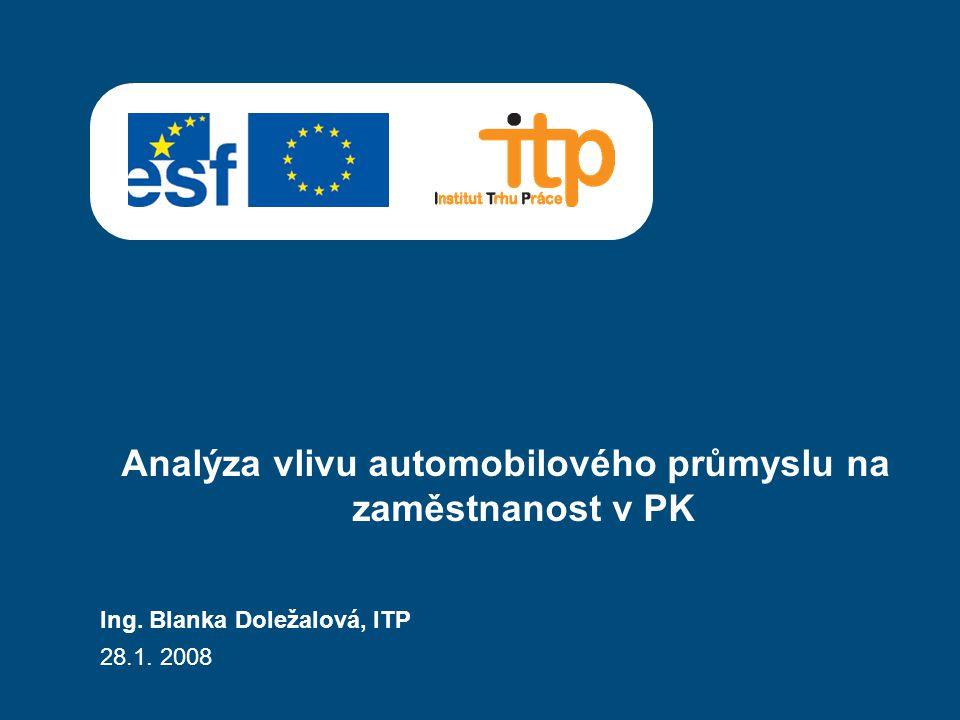 Ing. Blanka Doležalová, ITP 28.1. 2008 Analýza vlivu automobilového průmyslu na zaměstnanost v PK
