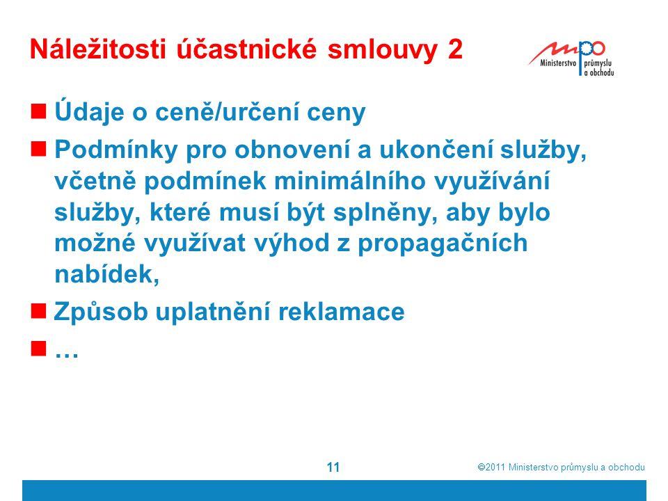  2011  Ministerstvo průmyslu a obchodu Náležitosti účastnické smlouvy 2 Údaje o ceně/určení ceny Podmínky pro obnovení a ukončení služby, včetně po
