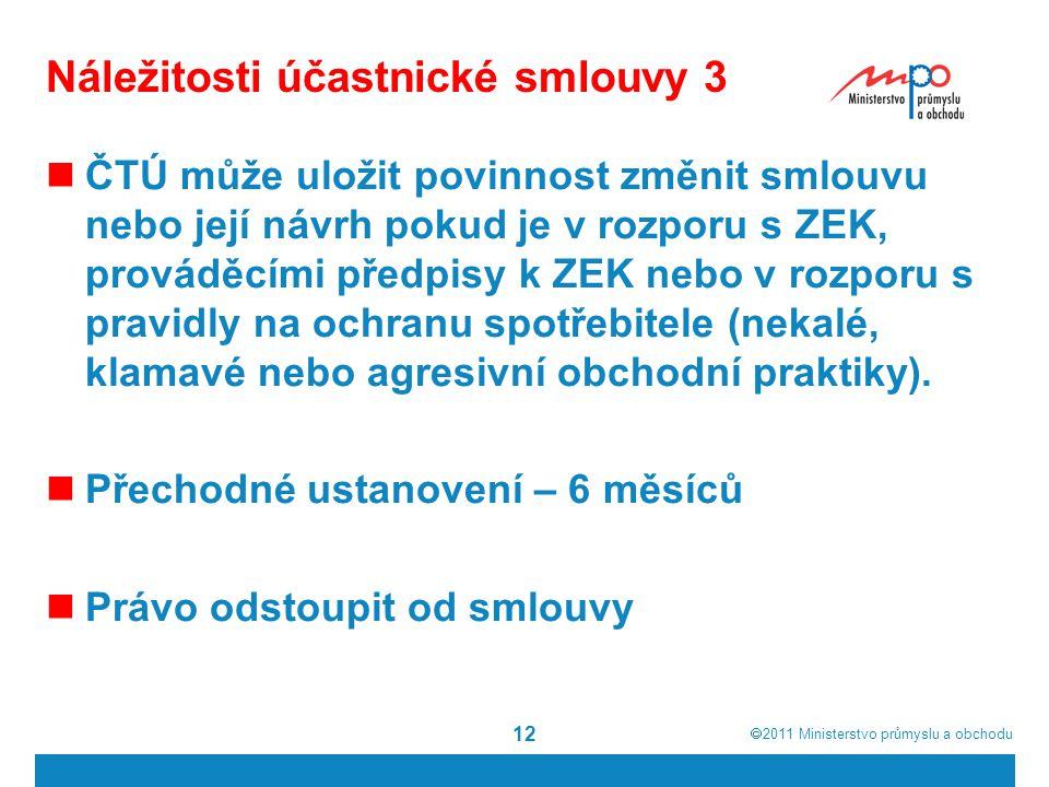  2011  Ministerstvo průmyslu a obchodu Náležitosti účastnické smlouvy 3 ČTÚ může uložit povinnost změnit smlouvu nebo její návrh pokud je v rozporu