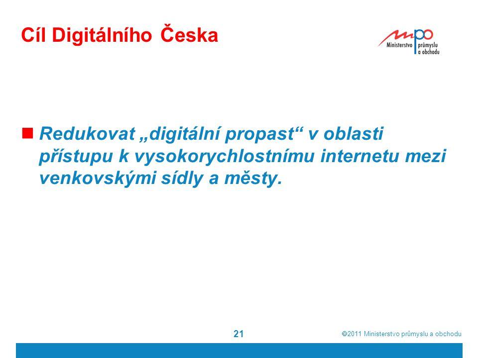 """ 2011  Ministerstvo průmyslu a obchodu Cíl Digitálního Česka Redukovat """"digitální propast v oblasti přístupu k vysokorychlostnímu internetu mezi venkovskými sídly a městy."""