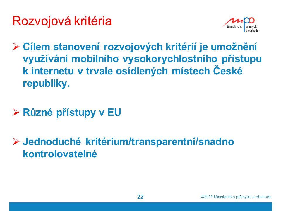  2011  Ministerstvo průmyslu a obchodu 22 Rozvojová kritéria  Cílem stanovení rozvojových kritérií je umožnění využívání mobilního vysokorychlostn