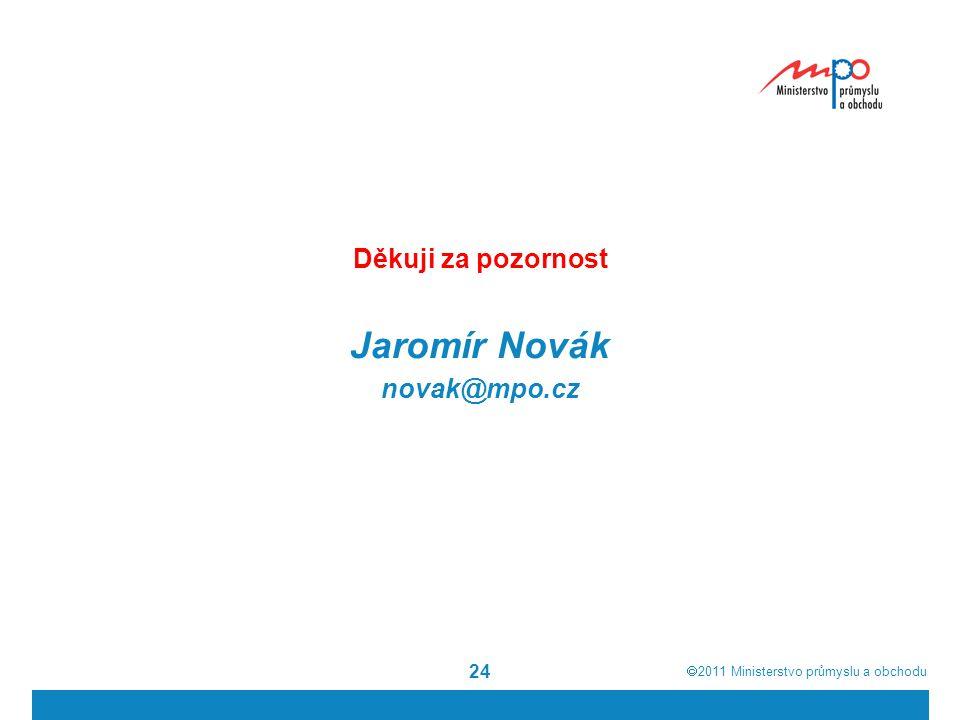  2011  Ministerstvo průmyslu a obchodu 24 Děkuji za pozornost Jaromír Novák novak@mpo.cz