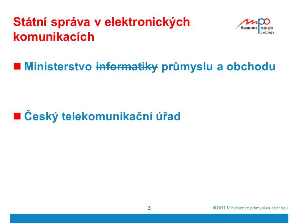  2011  Ministerstvo průmyslu a obchodu Státní správa v elektronických komunikacích Ministerstvo informatiky průmyslu a obchodu Český telekomunikačn