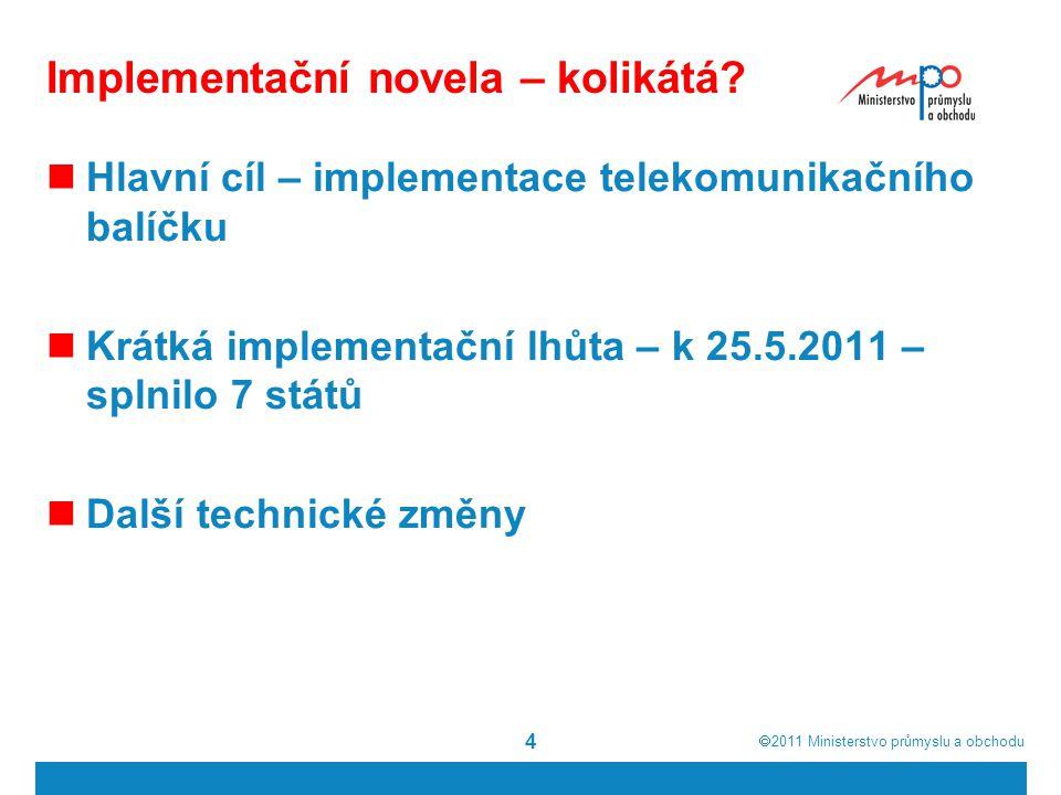 2011  Ministerstvo průmyslu a obchodu Implementační novela – kolikátá? Hlavní cíl – implementace telekomunikačního balíčku Krátká implementační lh