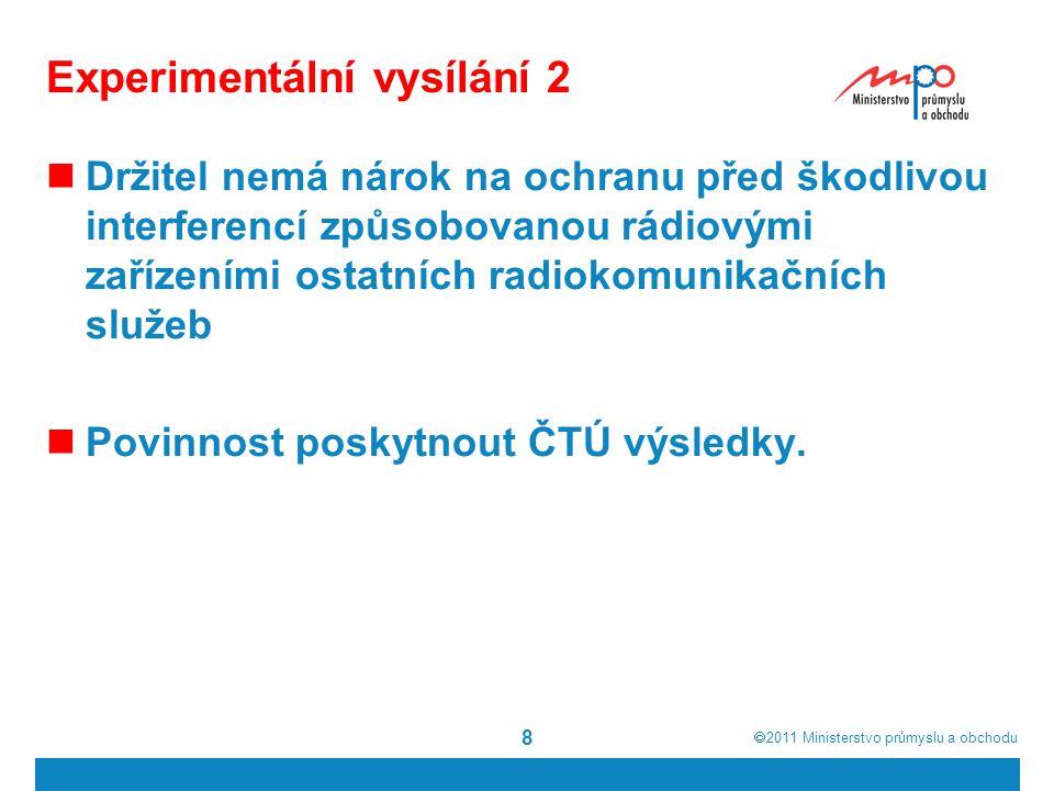  2011  Ministerstvo průmyslu a obchodu Experimentální vysílání 2 Držitel nemá nárok na ochranu před škodlivou interferencí způsobovanou rádiovými zařízeními ostatních radiokomunikačních služeb Povinnost poskytnout ČTÚ výsledky.